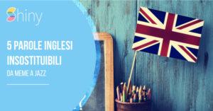 Read more about the article 5 parole inglesi insostituibili: dai meme al jazz