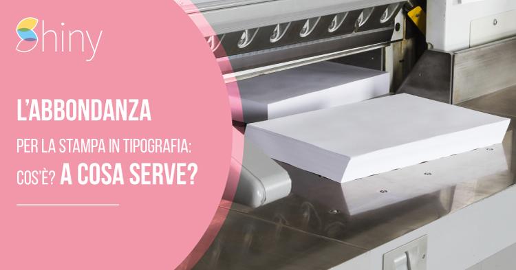 Abbondanza di stampa in tipografia - Cos'è, a cosa serve