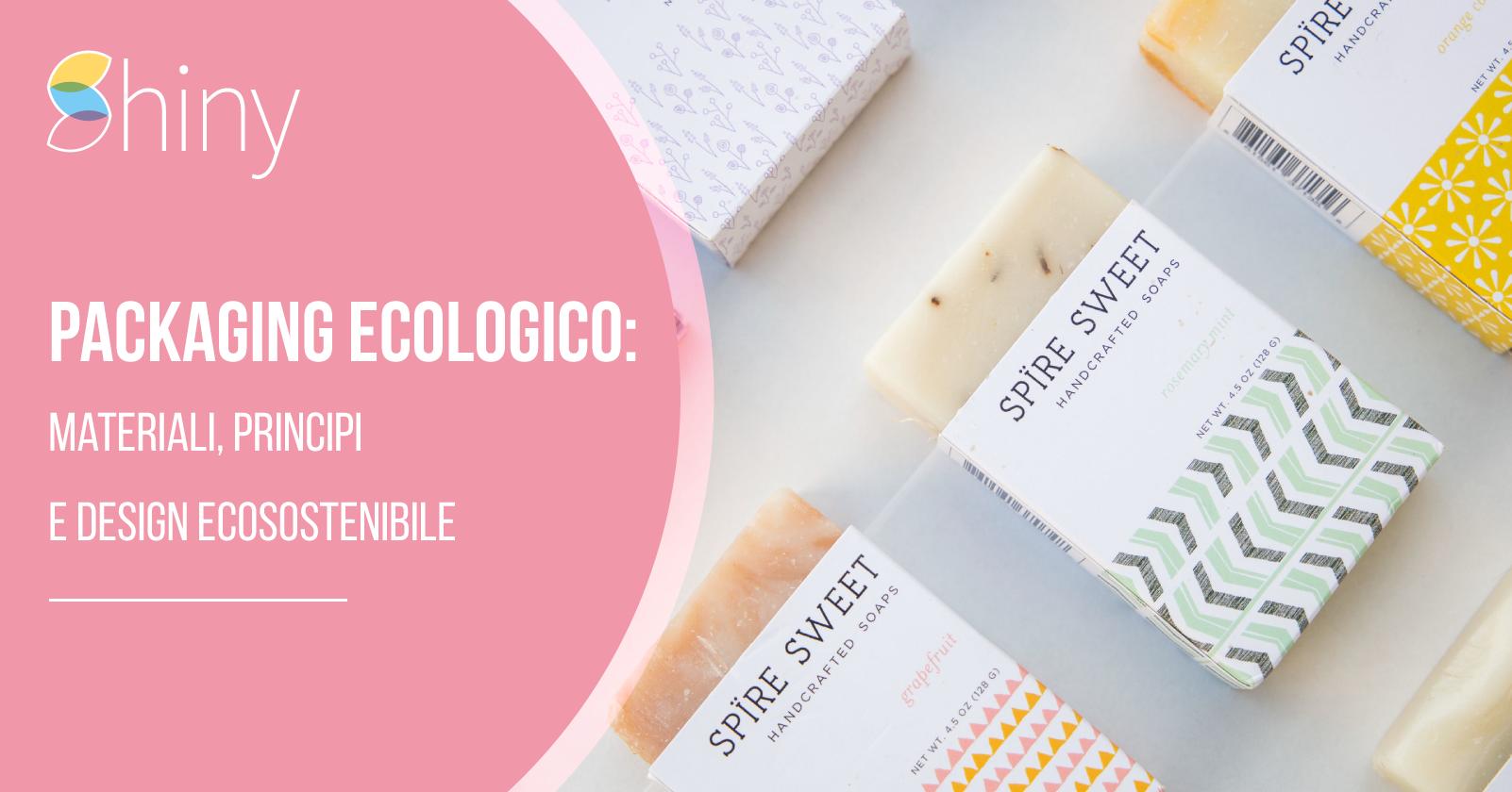 Packaging ecologico - Materiali, principi e design ecosostenibile